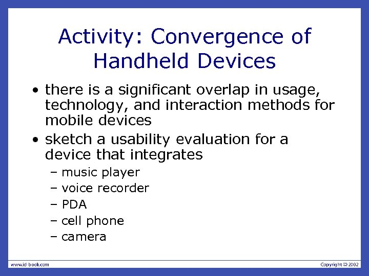 Activity: Convergence of Handheld Devices • there is a significant overlap in usage, technology,