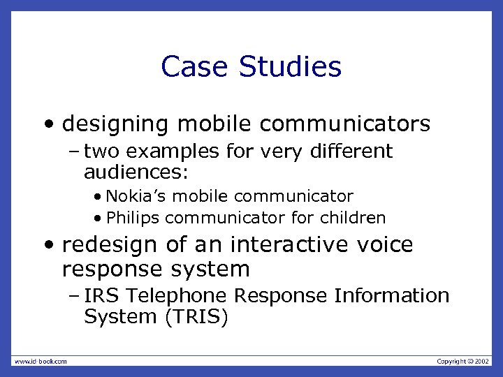 Case Studies • designing mobile communicators – two examples for very different audiences: •