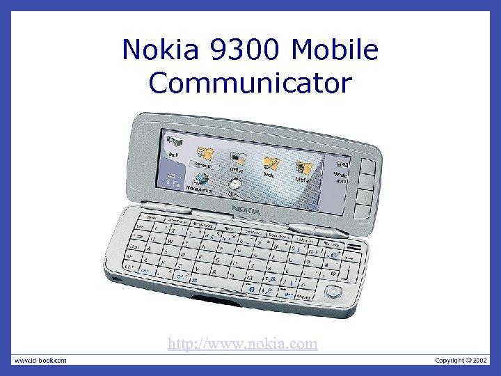 Nokia 9300 Mobile Communicator http: //www. nokia. com