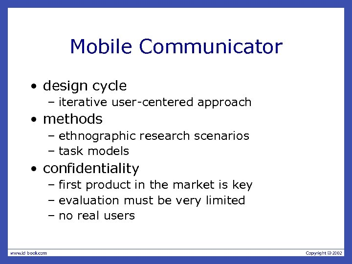 Mobile Communicator • design cycle – iterative user-centered approach • methods – ethnographic research