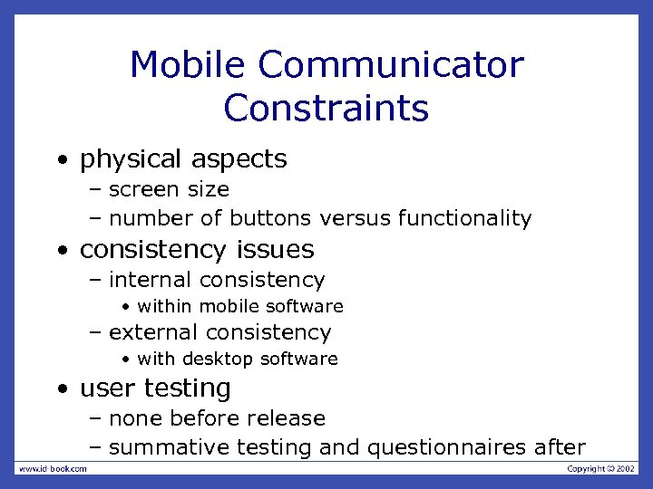 Mobile Communicator Constraints • physical aspects – screen size – number of buttons versus