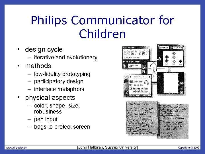 Philips Communicator for Children • design cycle – iterative and evolutionary • methods: –