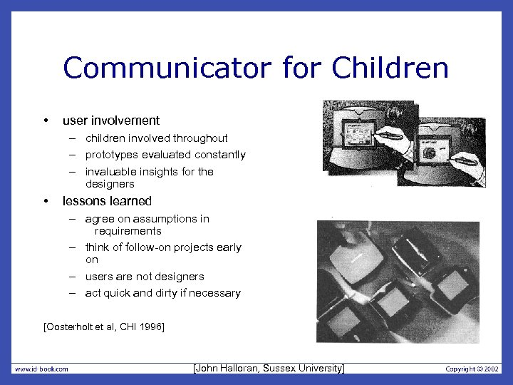 Communicator for Children • user involvement – children involved throughout – prototypes evaluated constantly