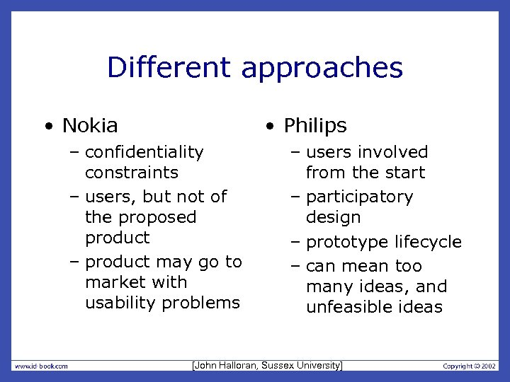 Different approaches • Nokia • Philips – confidentiality constraints – users, but not of