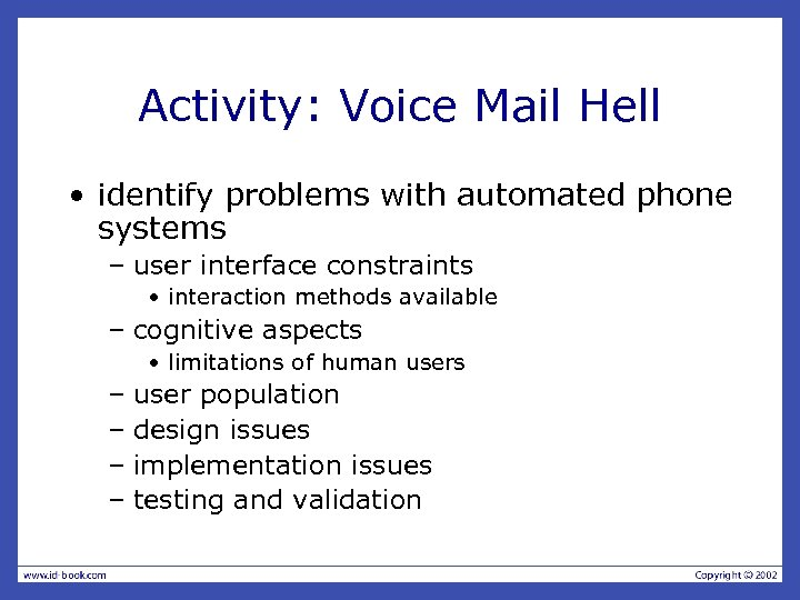 Activity: Voice Mail Hell • identify problems with automated phone systems – user interface