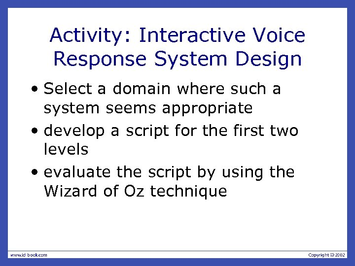 Activity: Interactive Voice Response System Design • Select a domain where such a system