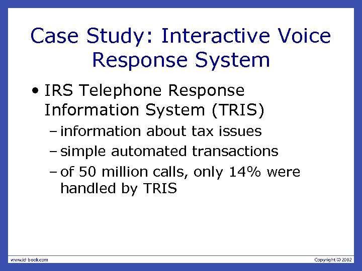 Case Study: Interactive Voice Response System • IRS Telephone Response Information System (TRIS) –