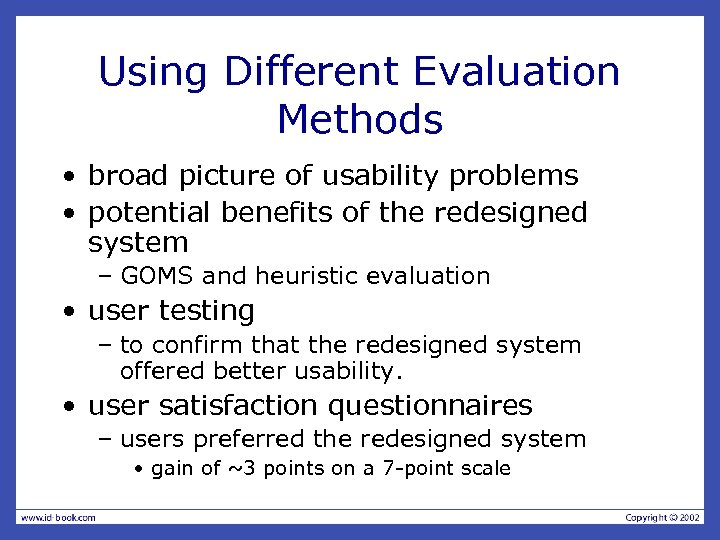 Using Different Evaluation Methods • broad picture of usability problems • potential benefits of