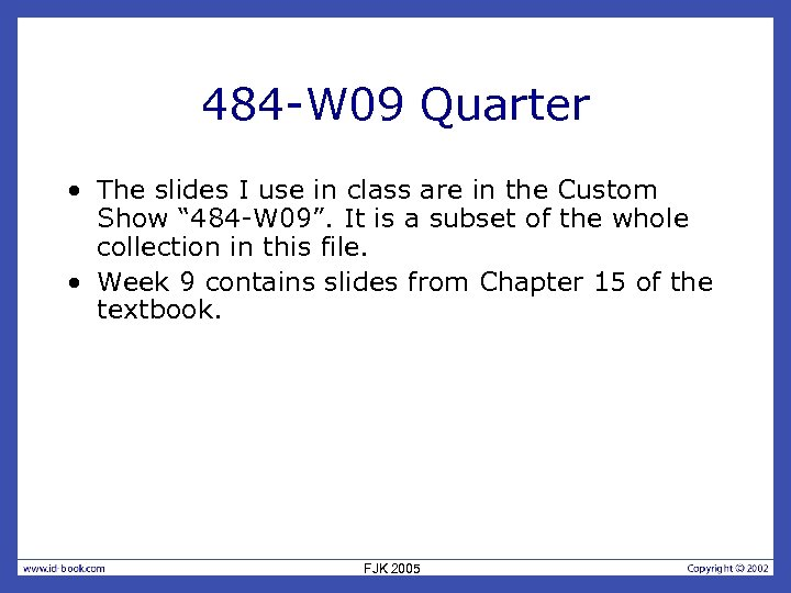 484 -W 09 Quarter • The slides I use in class are in the