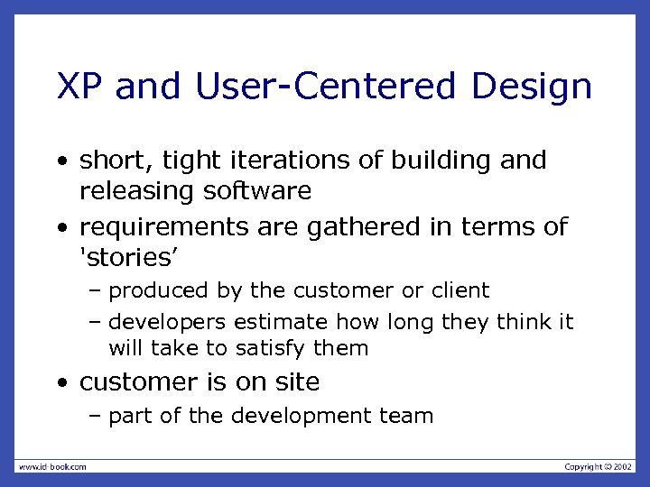 XP and User-Centered Design • short, tight iterations of building and releasing software •