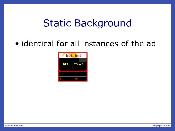Static Background • identical for all instances of the ad