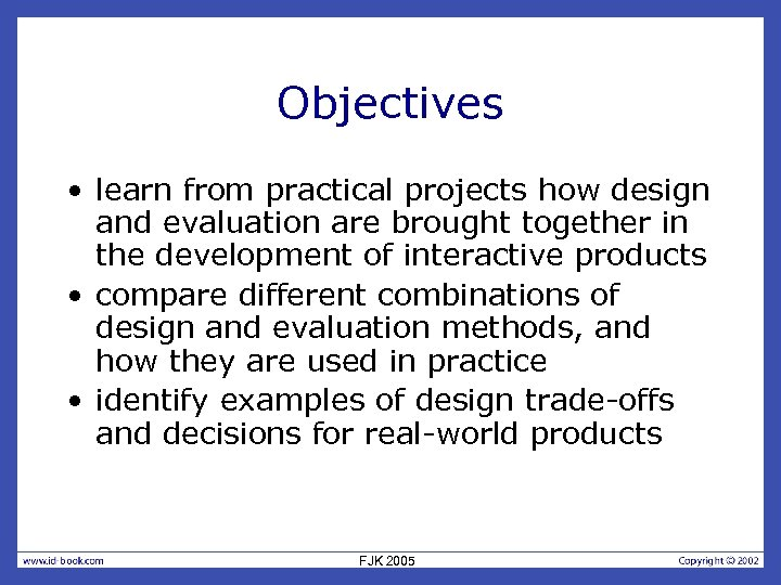 Objectives • learn from practical projects how design and evaluation are brought together in