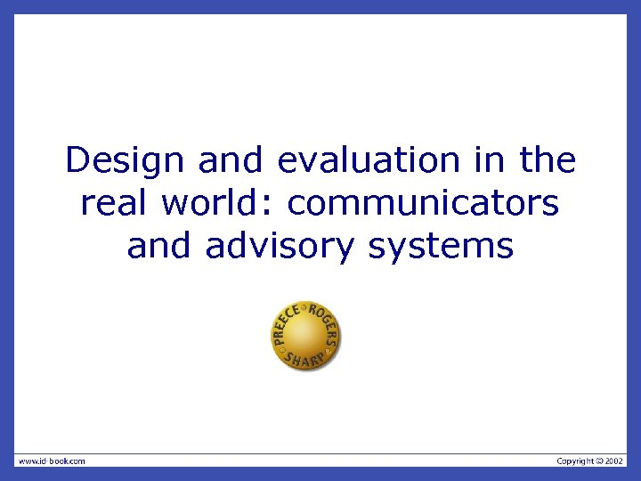 Design and evaluation in the real world: communicators and advisory systems