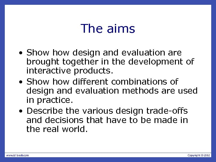 The aims • Show design and evaluation are brought together in the development of