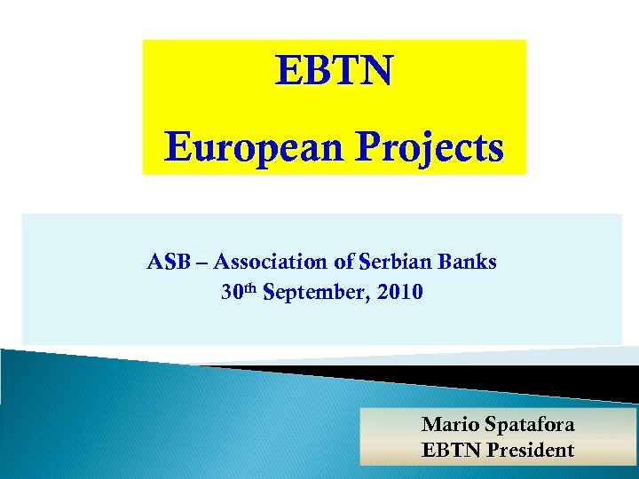 EBTN European Projects ASB – Association of Serbian Banks 30 th September, 2010 Mario