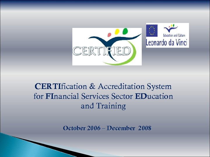CERTIfication & Accreditation System for FInancial Services Sector EDucation and Training October 2006 –