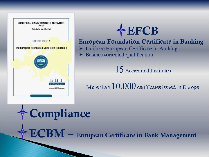 EFCB European Foundation Certificate in Banking Ø Uniform European Certificate in Banking Ø Business-oriented