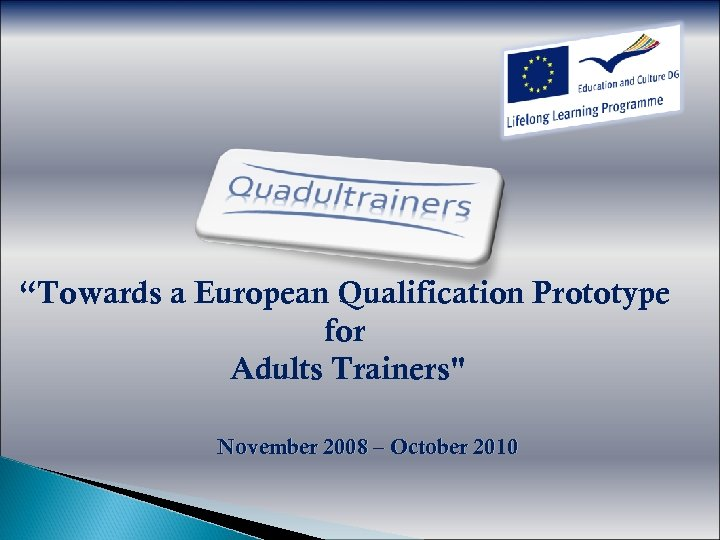 """Towards a European Qualification Prototype for Adults Trainers"