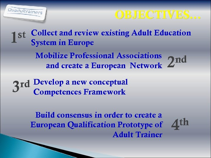 OBJECTIVES… st 1 Collect and review existing Adult Education System in Europe Mobilize Professional