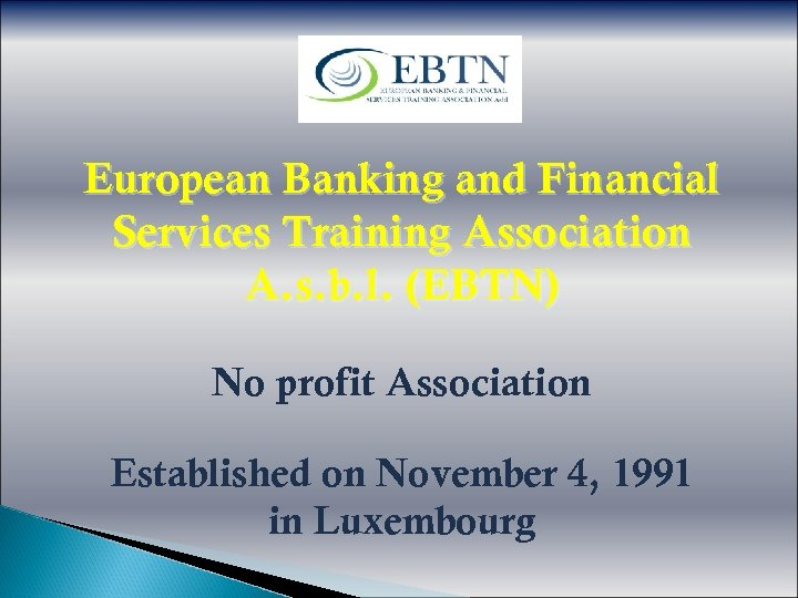 European Banking and Financial Services Training Association A. s. b. l. (EBTN) No profit