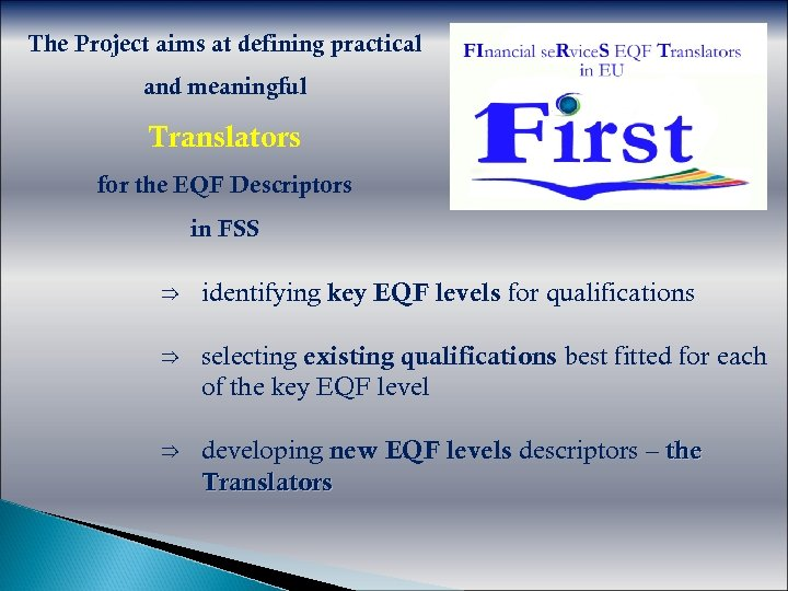The Project aims at defining practical and meaningful Translators for the EQF Descriptors in