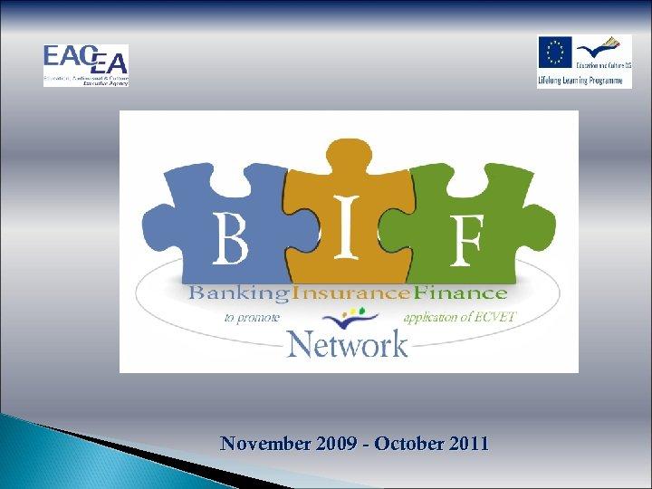 November 2009 - October 2011
