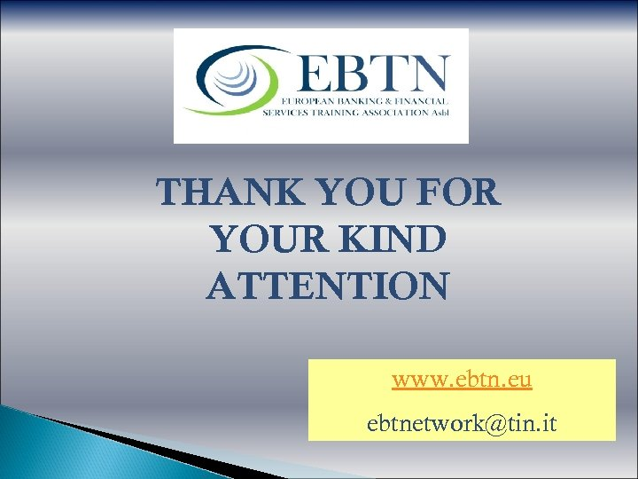 THANK YOU FOR YOUR KIND ATTENTION www. ebtn. eu ebtnetwork@tin. it