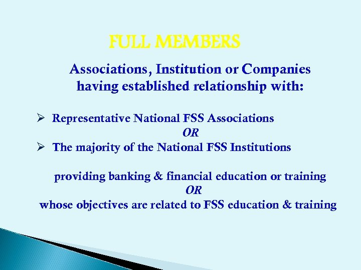 FULL MEMBERS Associations, Institution or Companies having established relationship with: Ø Representative National FSS