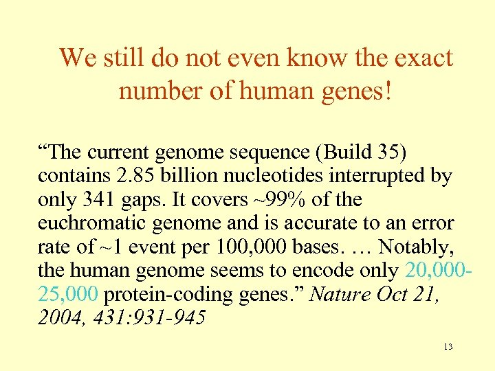 """We still do not even know the exact number of human genes! """"The current"""