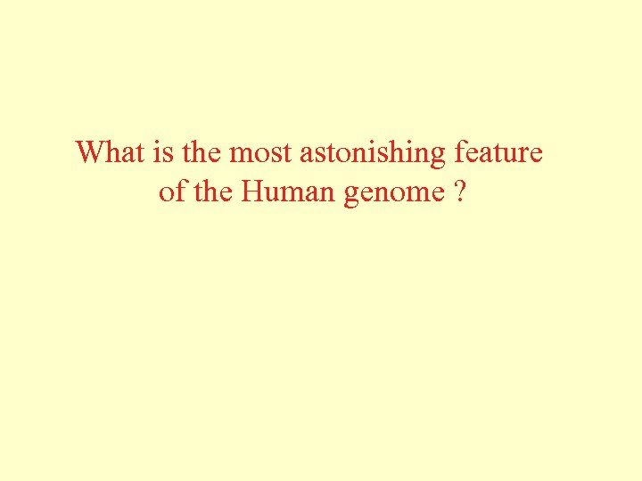 What is the most astonishing feature of the Human genome ?