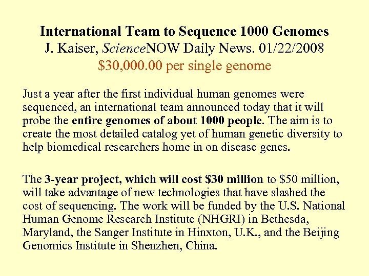 International Team to Sequence 1000 Genomes J. Kaiser, Science. NOW Daily News. 01/22/2008 $30,