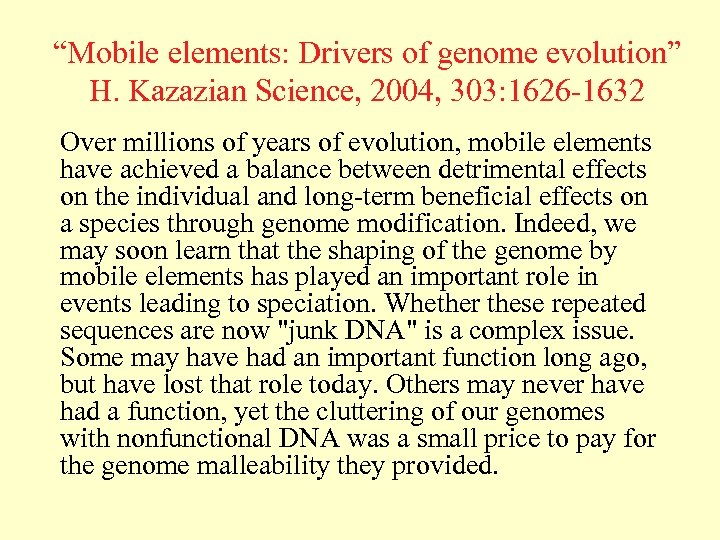 """""""Mobile elements: Drivers of genome evolution"""" H. Kazazian Science, 2004, 303: 1626 -1632 Over"""
