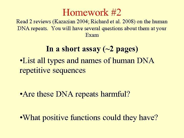 Homework #2 Read 2 reviews (Kazazian 2004; Richard et al. 2008) on the human
