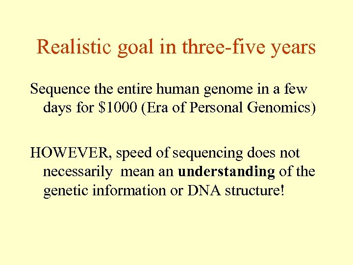 Realistic goal in three-five years Sequence the entire human genome in a few days