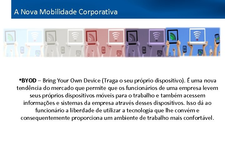 A Nova Mobilidade Corporativa Bring your own device • BYOD – Bring Your Own