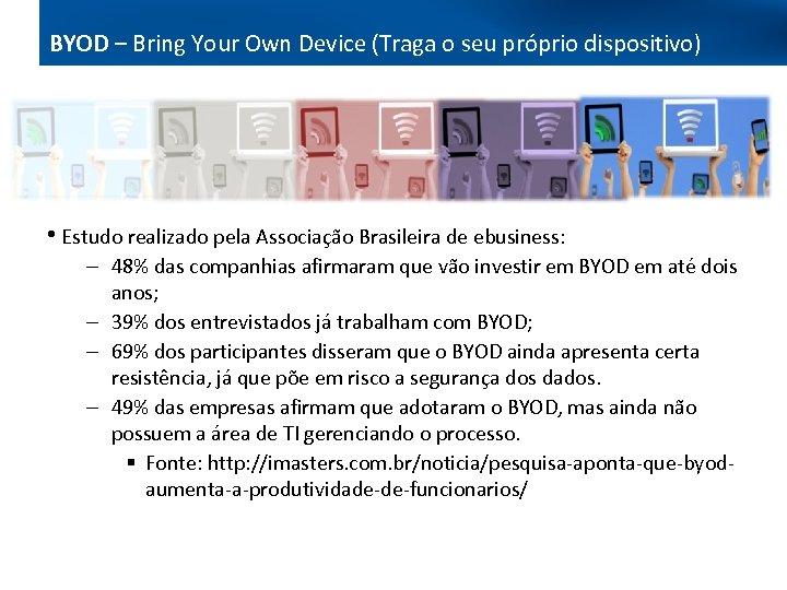 BYOD – Bring Your Own Device (Traga o seu próprio dispositivo) Bring your own