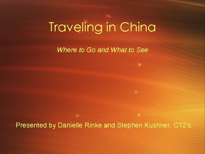 Traveling in China Where to Go and What to See Presented by Danielle Rinke