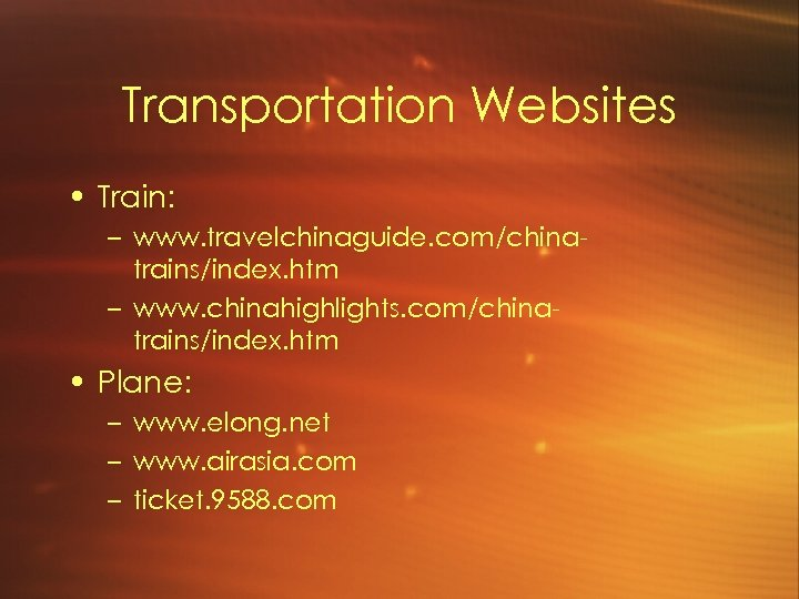 Transportation Websites • Train: – www. travelchinaguide. com/chinatrains/index. htm – www. chinahighlights. com/chinatrains/index. htm