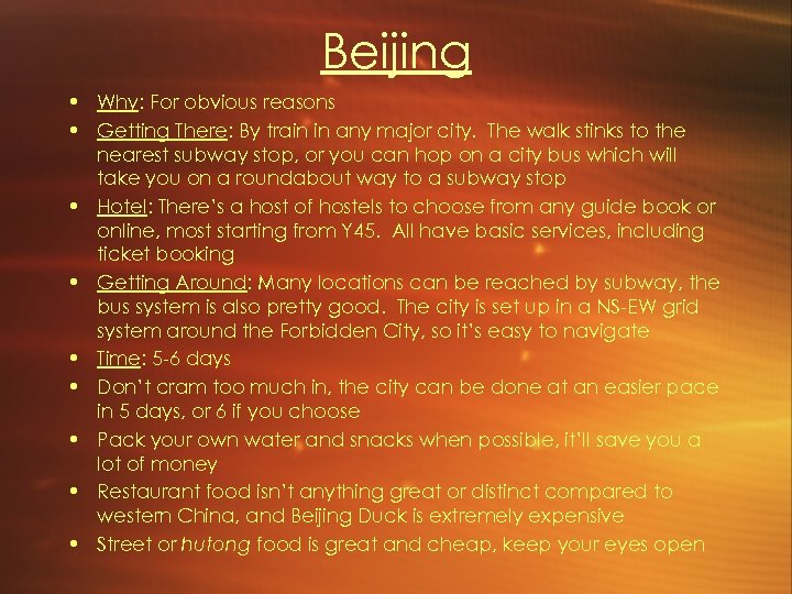 Beijing • Why: For obvious reasons • Getting There: By train in any major