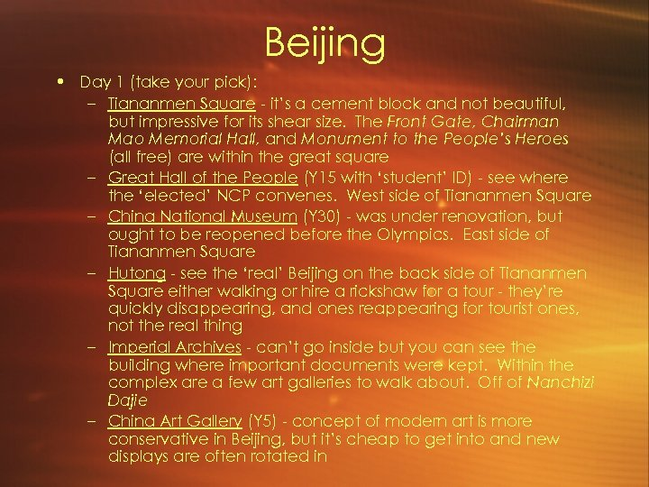 Beijing • Day 1 (take your pick): – Tiananmen Square - it's a cement