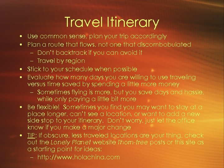 Travel Itinerary • Use common sense, plan your trip accordingly • Plan a route