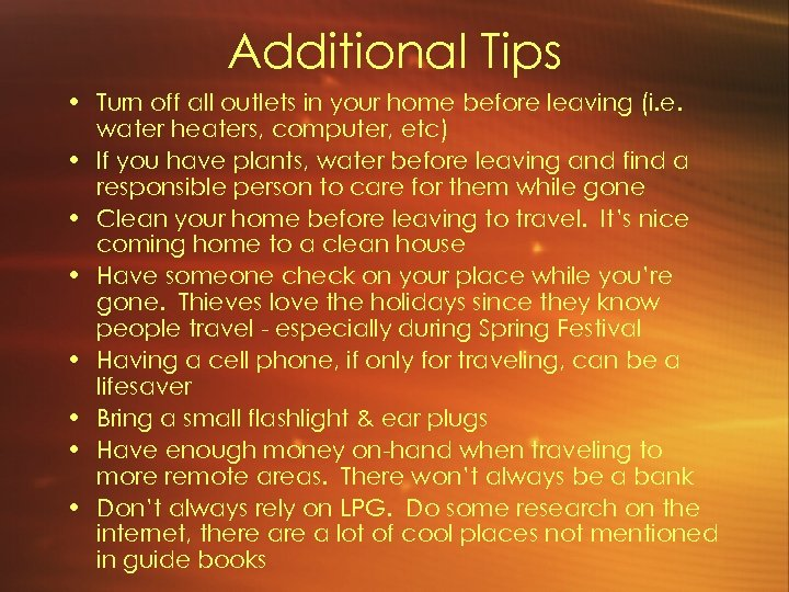 Additional Tips • Turn off all outlets in your home before leaving (i. e.