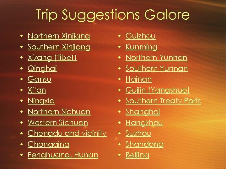 Trip Suggestions Galore • • • Northern Xinjiang Southern Xinjiang Xizang (Tibet) Qinghai Gansu