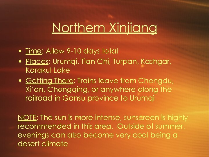 Northern Xinjiang • Time: Allow 9 -10 days total • Places: Urumqi, Tian Chi,