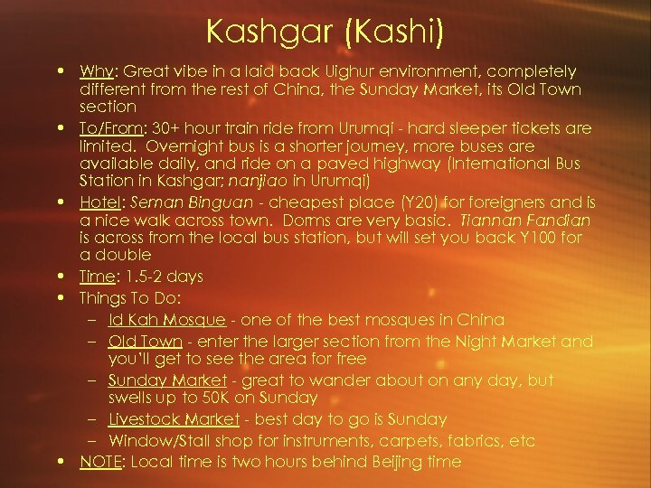 Kashgar (Kashi) • Why: Great vibe in a laid back Uighur environment, completely different