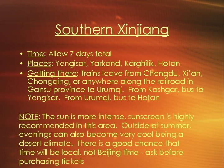 Southern Xinjiang • Time: Allow 7 days total • Places: Yengisar, Yarkand, Karghilik, Hotan