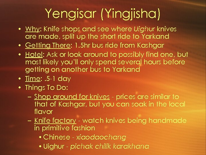 Yengisar (Yingjisha) • Why: Knife shops and see where Uighur knives are made, split