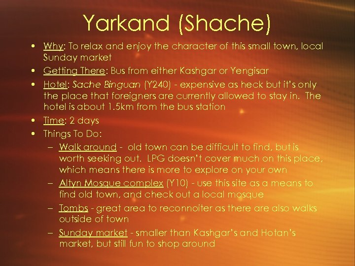 Yarkand (Shache) • Why: To relax and enjoy the character of this small town,