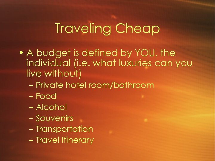 Traveling Cheap • A budget is defined by YOU, the individual (i. e. what