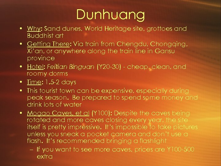 Dunhuang • Why: Sand dunes, World Heritage site, grottoes and Buddhist art • Getting